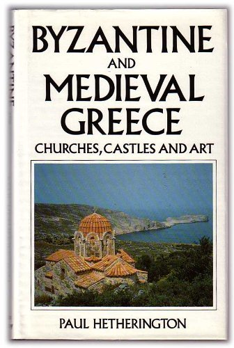 9780719547256: Byzantine and Mediaeval Greece: Churches, Castles and Art of the Mainland and the Peloponnese
