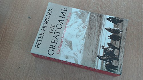 The Great Game: On Secret Service in High Asia: Peter Hopkirk
