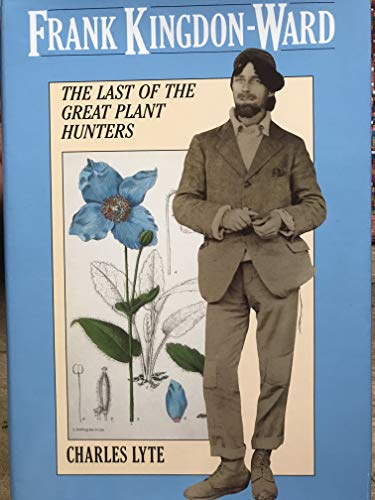 Frank Kingdon-Ward: The Last of the Great Plant Hunters.: Natural History] Lyte, Charles.