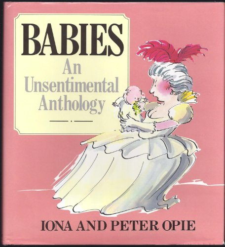 Babies: An Unsentimental Anthology (0719548551) by Iona Archibald Opie; Peter Opie