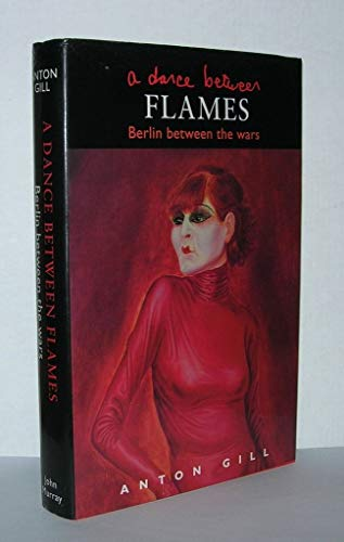 A Dance Between Flames: Berlin Between the Wars