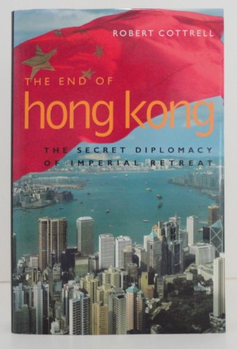 9780719549922: The End of Hong Kong,The: The Secret Diplomacy of Imperial Retreat