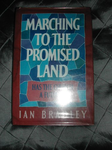 Marching to the Promised Land: Has the Church a Future?: Bradley, Ian C.