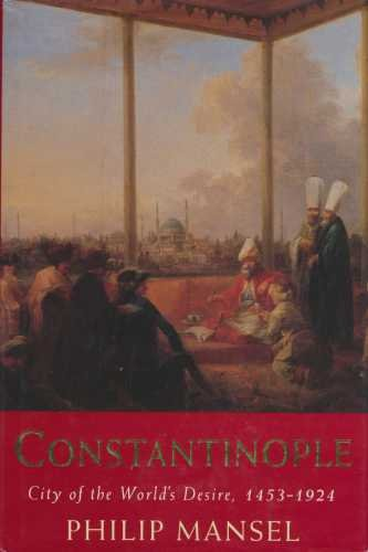 9780719550768: Constantinople: City of the World's Desire, 1453-1924