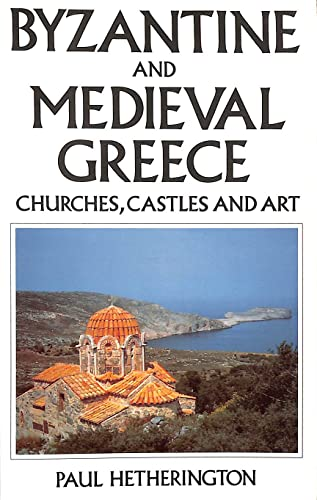 9780719550805: Byzantine and Medieval Greece: Churches, Castles and Art of the Mainland and Peloponnese