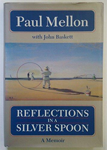 Reflections in a Silver Spoon A Memoir: Mellon, Paul & John Baskett