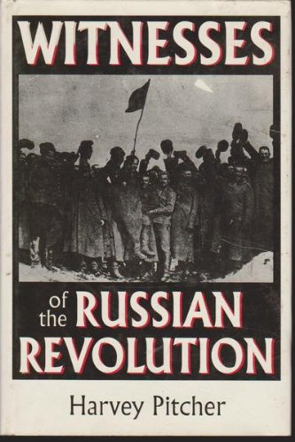 Witnesses of the Russian Revolution: Pitcher, Harvey