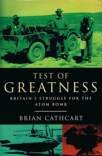 Test of Greatness - Britain's Struggle for the Atom Bomb.: Cathcart, Brian.