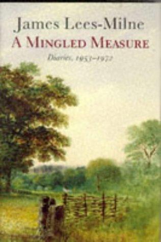 A Mingled Measure Diaries 1953-1972 Diaries, 1953-72.: Lees-Milne, James