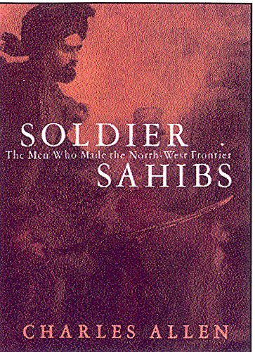 SOLDIER SAHIBS. the men who made the North-West Frontier.