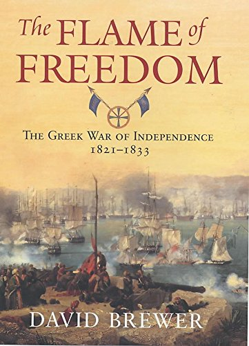 9780719554476: The Flame of Freedom: The Greek War of Independence, 1821-1833