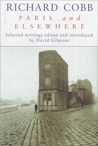 Richard Cobb Paris and Elsewhere: David Gilmore (Edited By)