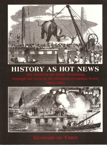9780719554735: History As Hot News: The World of the Early Victorians Through the Eyes of the Illustrated London News, 1842-1865