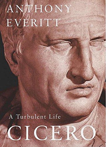 Cicero - A Turbulent Life: Anthony Everitt