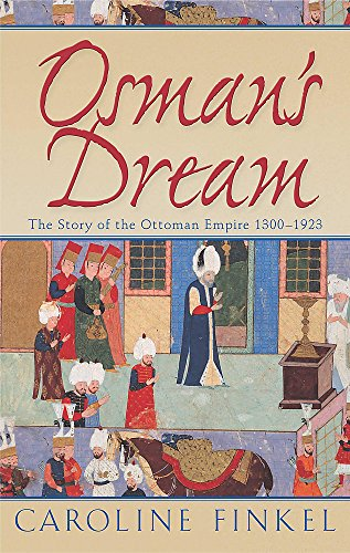 9780719555138: Osman's Dream: The Story of the Ottoman Empire 1300-1923