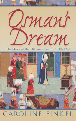 Osman's Dream: The Story of the Ottoman Empire 1300-1923: Caroline Finkel