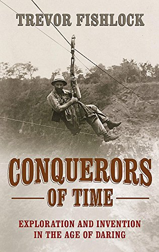 9780719555176: Conquerors of Time: Exploration and Invention in the Age of Daring