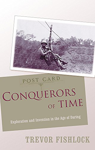9780719555282: Conquerors of Time: Exploration and Invention in the Age of Daring