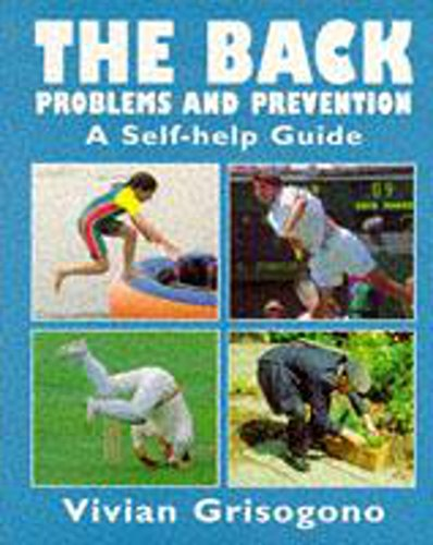 The Back: Problems and Prevention, a Self-Help Guide: Grisogono, Vivian