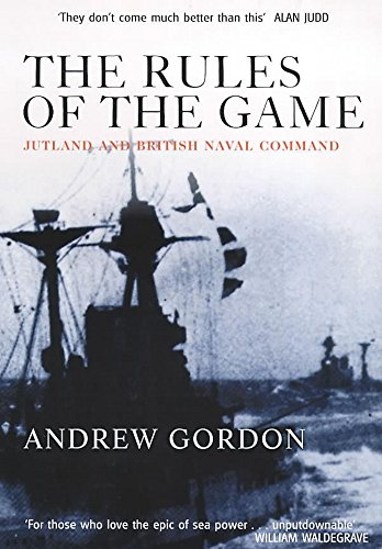 The Rules of the Game: Jutland and British Naval Command [Signed]: Gordon, Andrew