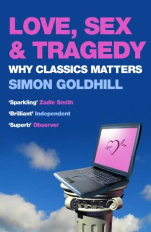 9780719555459: Love, Sex and Tragedy: Why Classics Matter