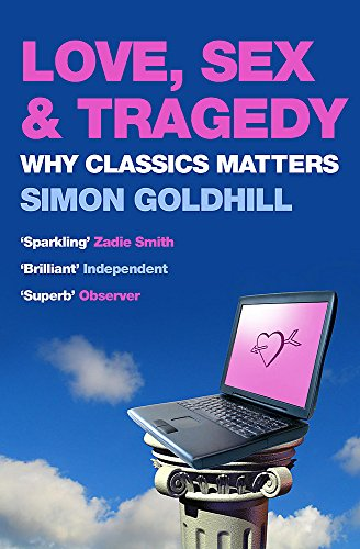 9780719555459: Love, Sex and Tragedy: Why Classics Matters