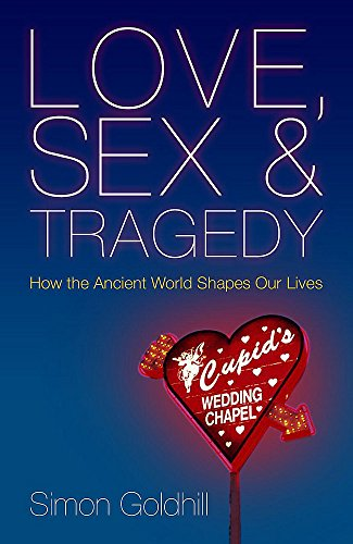 9780719555497: Love, Sex and Tragedy: How the Ancient World Shapes Our Lives