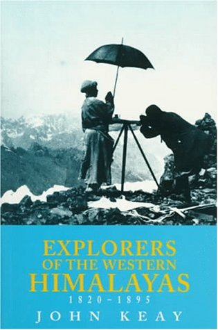 Explorers of the Western Himalayas, 1820-1895: Keay, John