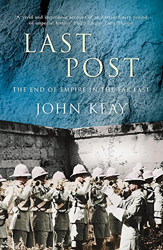 Last Post: The End of Empire in the Far East: Keay, John