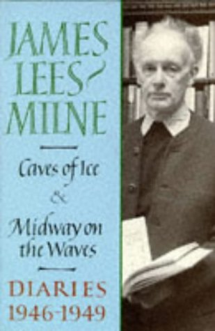 Diaries 1946-1949: Caves of Ice & Midway on the Waves: Lees-Milne, James