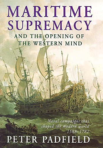 MARITIME SUPREMACY & THE OPENING OF THE WESTERN MIND: Naval Campaigns That Shaped the Modern Worl...