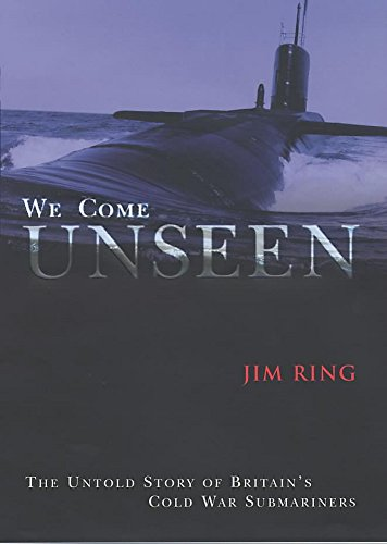 9780719556906: We Come Unseen: The Story of Britain's Cold War Submariners: The Untold Story of Britain's Cold War Submariners