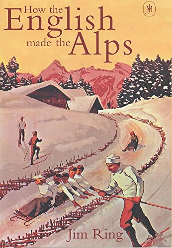 9780719556913: How the English Made the Alps