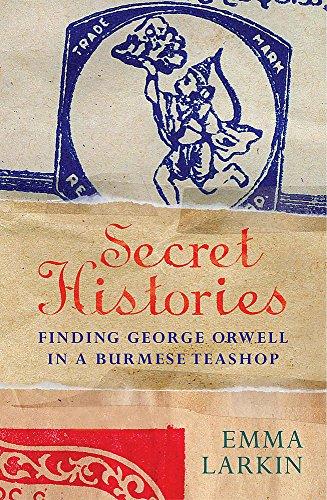 9780719556937: Secret Histories: Finding George Orwell in a Burmese Teashop