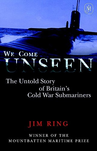 9780719556944: We Come Unseen: The Untold Story of Britain's Cold War Submariners