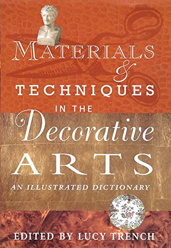9780719557224: Materials and Techniques in the Decorative Arts: An Illustrated Dictionary