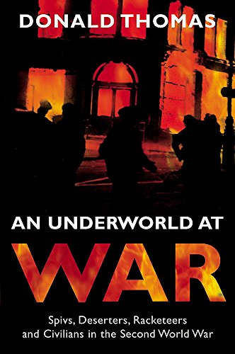 An Underworld at War: Spivs, Deserters, Racketeers and Civilians in the Second World War: Thomas, ...