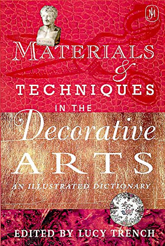 9780719557378: Materials and Techniques in the Decorative Arts: An Illustrated Dictionary
