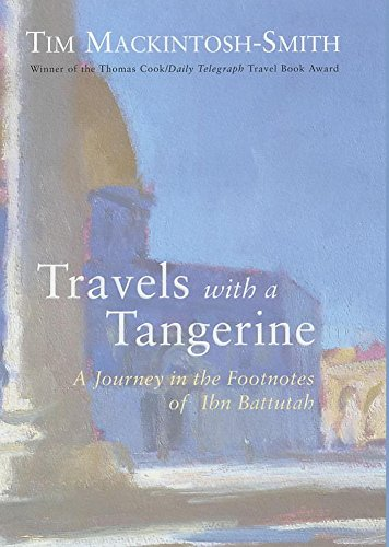 TRAVELS WITH A TANGERINE A Journey in the Footnotes of Ibn Battutah