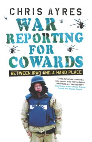 War Reporting for Cowards : Between Iraq and a Hard Place