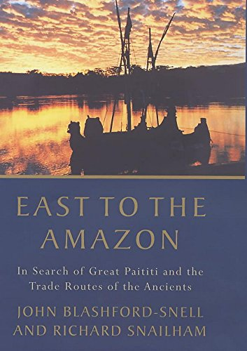 East to the Amazon: In Search of: Snailham, Richard, Blashford-Snell,