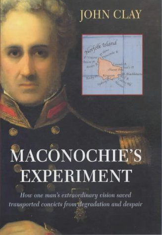 Maconochie's Experiment: How One Man's Extraordinary Vision Saved Transported Convicts from...