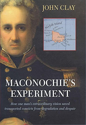 Maconochie's Experiment: How One Man's Extraordinary Vision: John Clay