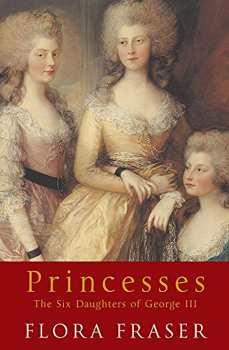 Princesses The Six Daughters of George III: Fraser, Flora *Author SIGNED!*