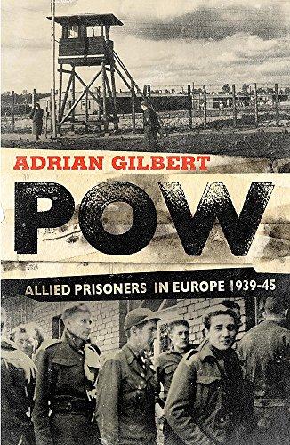 POW: Allied Prisoners in Europe, 1939-45: Gilbert, Adrian
