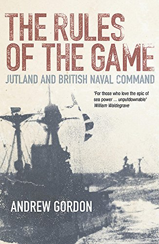 The Rules of the Game: Jutland and British Naval Command (0719561310) by Gordon, Andrew