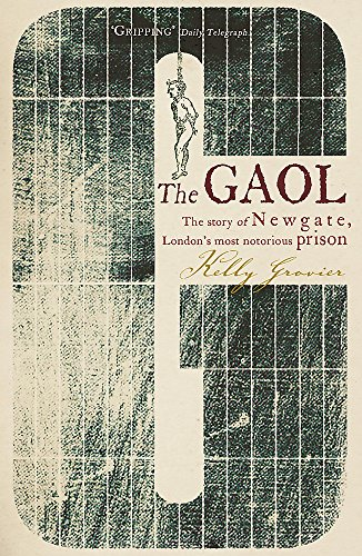 9780719561337: The Gaol: The Story of Newgate - London's Most Notorious Prison. Kelly Grovier