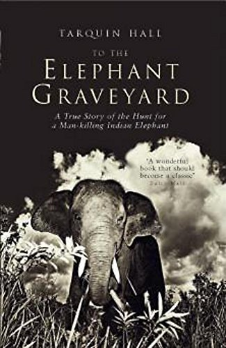 9780719561580: To the Elephant Graveyard: A True Story of the Hunt for a Man-killing Indian Elephant