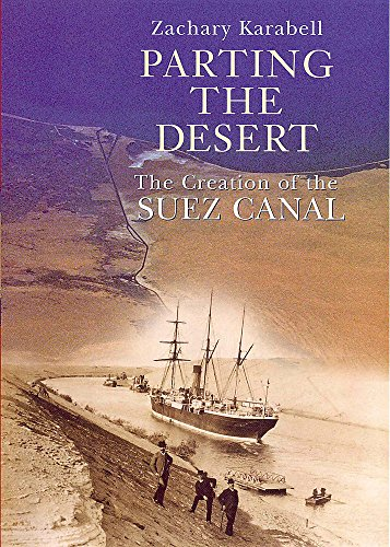 9780719561603: Parting the Desert: The Creation of the Suez Canal