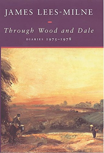 Through Wood and Dale: Diaries 1975-1978: Lees-Milne, James
